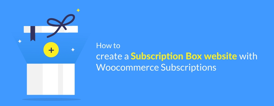 How to create a Subscription Box website with Woocommerce Subscriptions