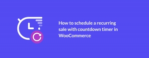 How to schedule a recurring sale with countdown timer in WooCommerce