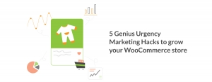 5 Genius Urgency Marketing Hacks to grow your WooCommerce store
